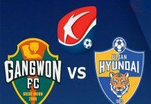 Nhận định Gangwon vs Ulsan Hyundai, 17h00 ngày 16/06